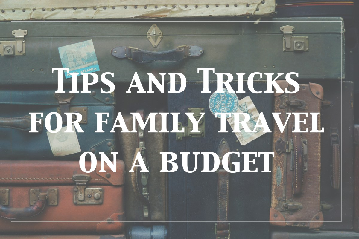 Tips and Tricks For Family Travel on a Budget