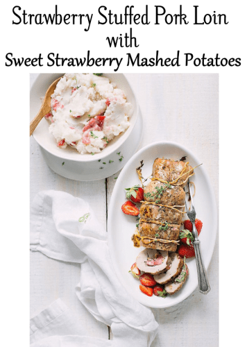 Strawberry Stuffed Pork Loin + Sweet Strawberry Mashed Potatoes