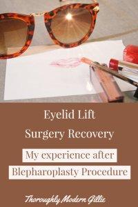 Eyelid Lift Surgery Recovery, www.moderngillie.com #eyelidliftsurgery, #eyelidlift #blepharoplasty, #plasticsurgery, #vancouverplasticsurgery