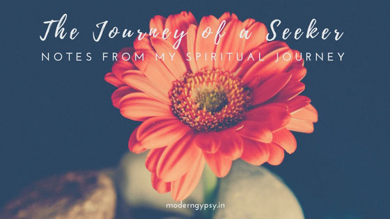 The journey of a seeker - notes from my spiritual journey