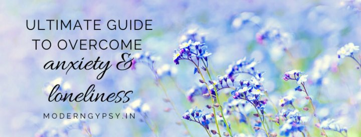 Ultimate guide to overcome boredom, loneliness and anxiety