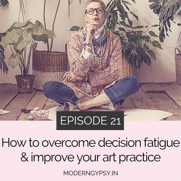 How to overcome decision fatigue and improve your art practice
