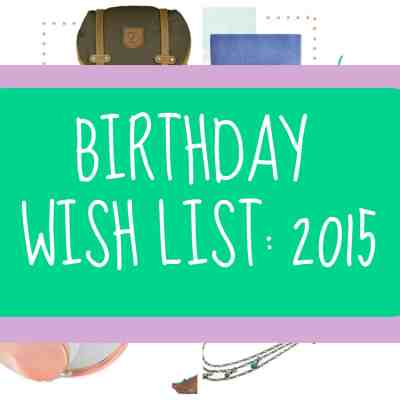 2015 Birthday Wish List
