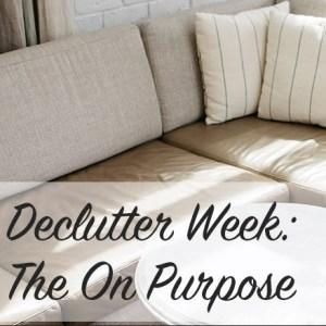 Declutter Week: The On Purpose   Modern Home Economics