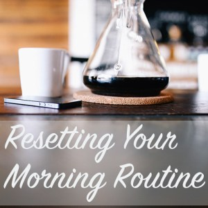 Resetting Your Morning Routine | Modern Home Economics