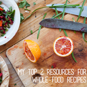 My Top 2 Resources for Whole-Food Recipes
