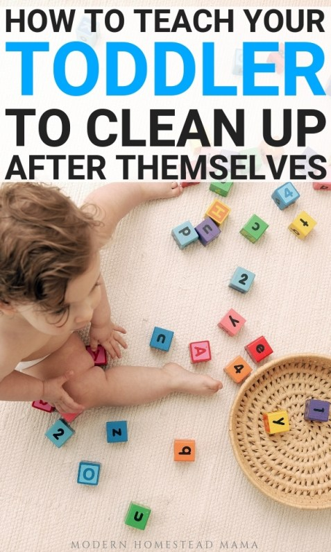 How To Teach Your Toddler To Clean Up After Themselves | Modern Homestead Mama
