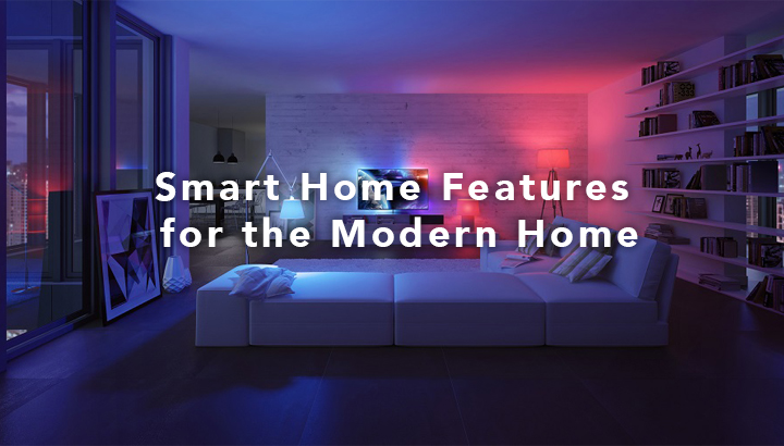 Smart Home Features for the Modern Home