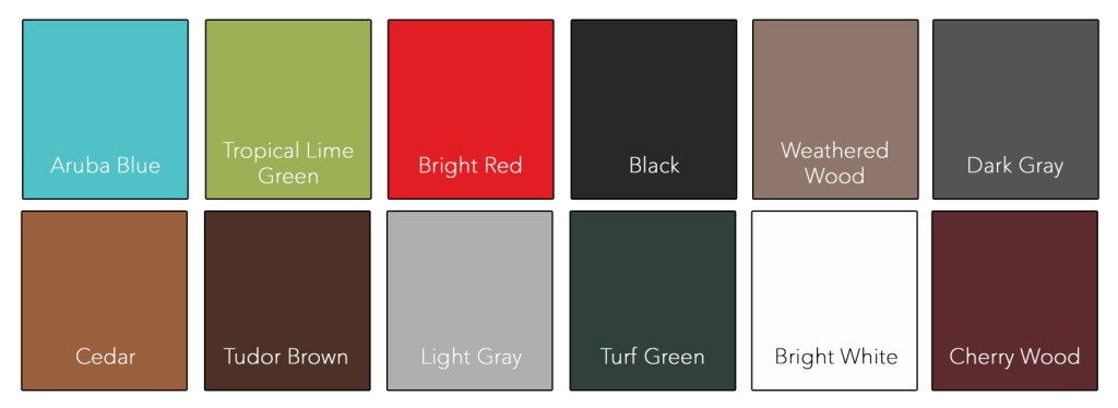 Aruba Blue : Tropical Lime Green : Bright Red : Black : Weathered Wood : Dark Gray Cedar : Tudor Brown : Light Gray : Turf Green : Bright White : Cherry Wood