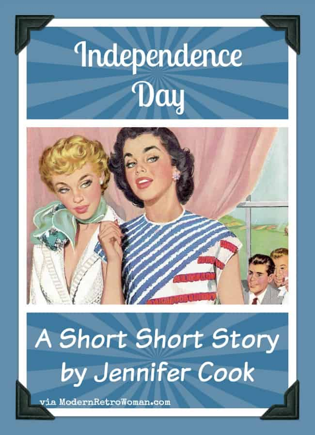 Independence Day Jennifer Cook Short Short Story ModernRetroWoman.com
