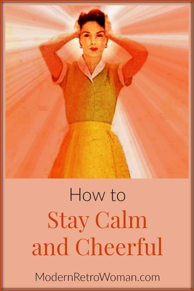 How to Stay Calm and Cheerful ModernRetroWoman.com