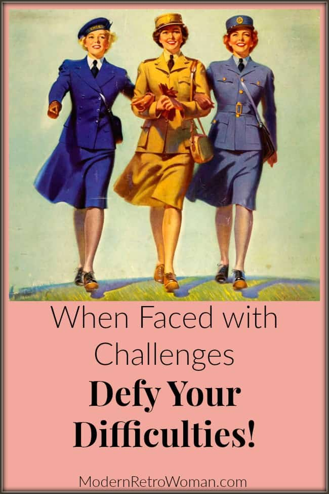 When Faced with Challenges, Defy Your Difficulties ModernRetroWoman.com