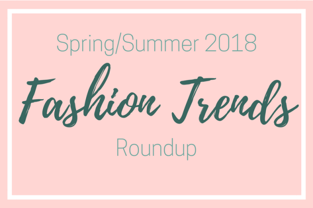 Spring & Summer Fashion Trends 2018