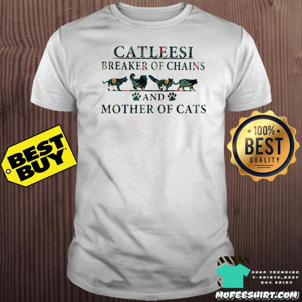 Catleesi breaker of chains and mother of cats shirt