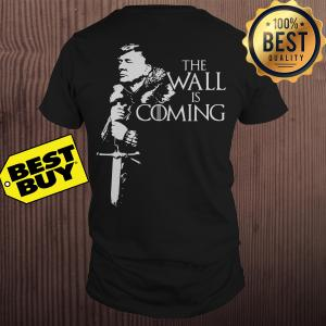The wall is coming Trump Game of Thrones shirt