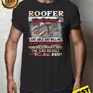 Roofer because very few are able and willing to do the hard work the rest just see shirt