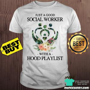 Just a good social worker with a hood playlist flower shirt