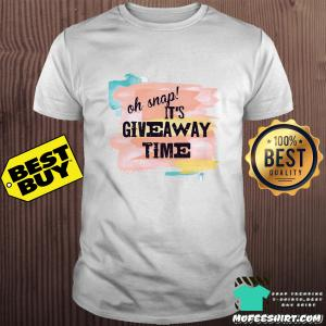 Oh snap it's giveaway time shirt