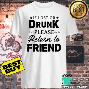 If lost or drunk please return to friends shirt