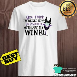 You Think I'm Wicked Now You Should See Me Without My Wine Angelina Jolie shirt