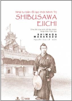 Nhà tư bản lỗi lạc thời Minh trị Shibusawa Eiichi - Cha đẻ của kinh tế tập đoàn Nhật Bản hiện đại
