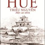 Huế – Triều Nguyễn: Một cái nhìn