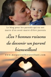 C'est vrai ça. Pourquoi on s'embêterait à devenir un parent bienveillant? Voici 7 bonnes raisons, selon moi, qui valent de faire l'effort.