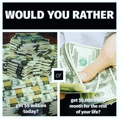 Which Will Choose? $5Million Bulk Or $5000 Monthly For The Rest Of Your Life