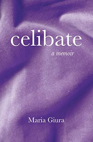Book Cover of Celibate: a memoir by Maria Giura