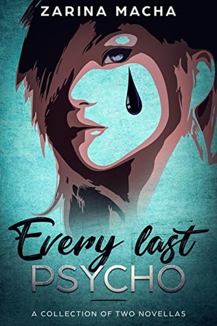 Book Cover of Every Last Psycho - A Collection of Two Novellas by Zarina Macha