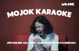 Mojok Karaoke #1: Haruskah Ku Mati Karenamu
