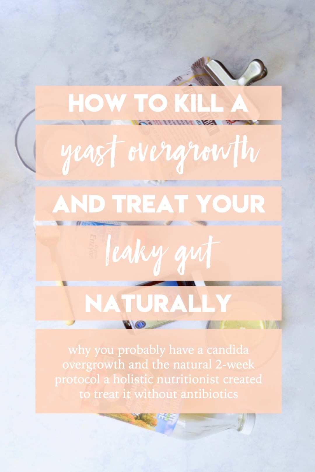 How to kill yeast overgrowth and treat leaky gut naturally | Candida yeast overgrowth, small intestinal bacterial overgrowth, leaky gut | Natural ways to use diet and supplements to treat leaky gut without medication or antibiotics | Functional medicine approach to healing leaky gut | Gut health, reestablish microbiome and fight SIBO