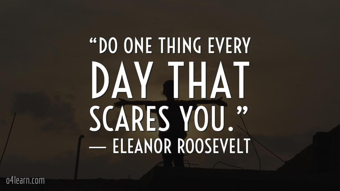 """Do-one-thing-every-day-that-scares-you.""-―-Eleanor-Roosevelt"