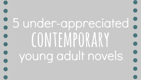 5 Under-Appreciated Contemporary Young Adult Novels