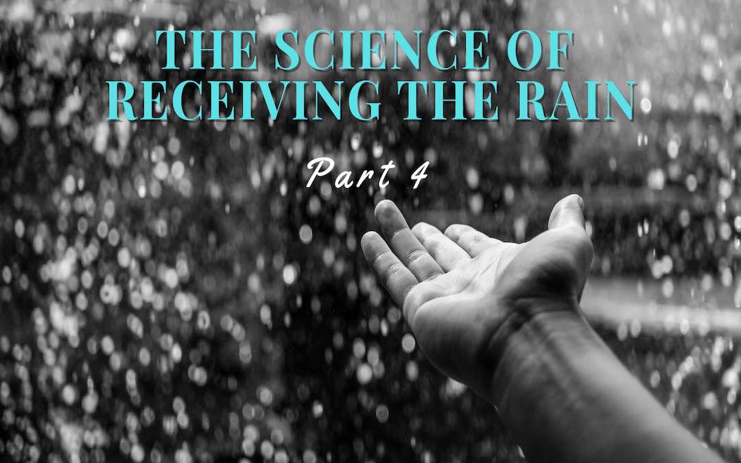 The Science of Receiving the Rain – Part 4