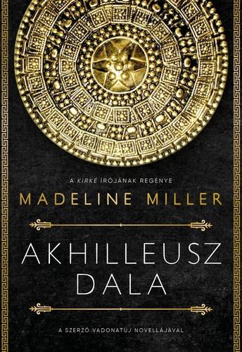 Akhilleusz dala · Madeline Miller · Könyv · Moly