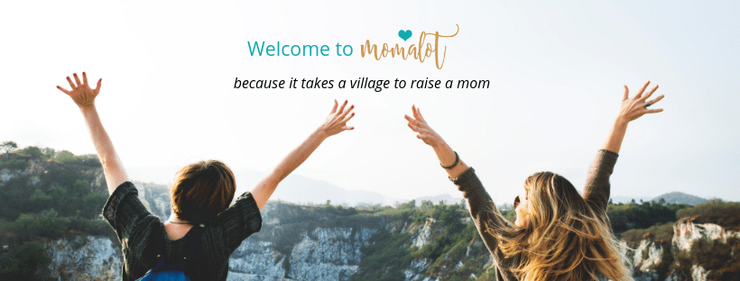 Welcome to Momalot - because it takes a village to raise a mom