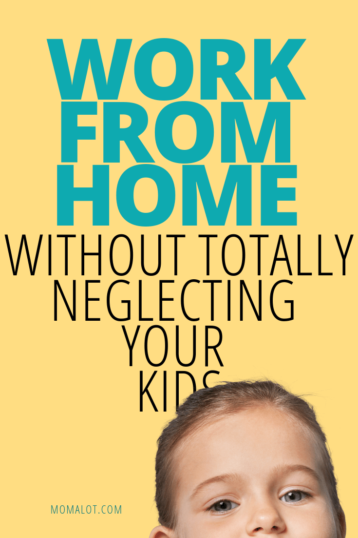 How to Work From Home Without Totally Neglecting Your Kids