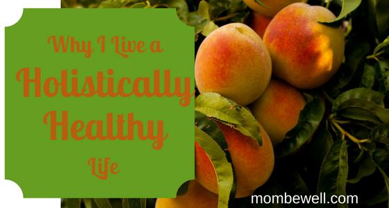 Why I Live a Holistically Healthy Life