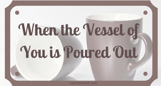 When the Vessel of You is Poured Out