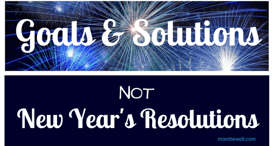 Goals and Solutions, Not New Year's Resolutions