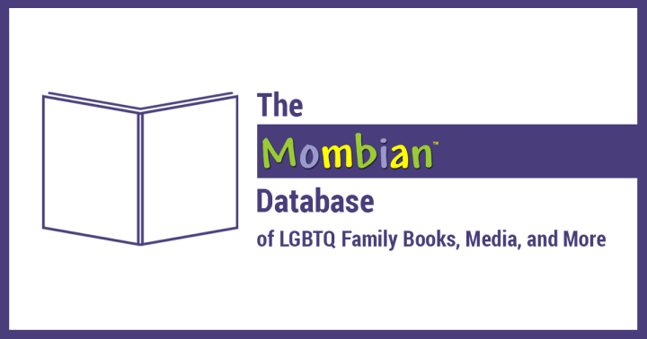 The Mombian Database of LGBTQ Family Books, Media, and More