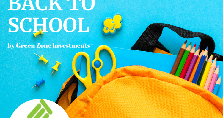 BACK TO SCHOOL – by Green Zone Investments