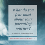 Honest Discussion: What do you fear most about the parenting journey