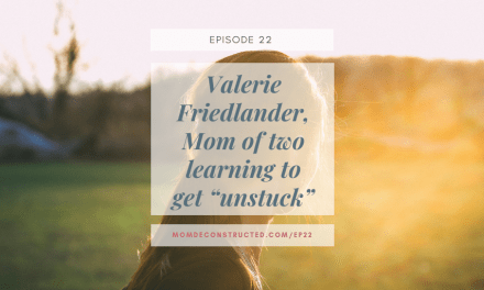 "Episode 22: Valerie Friedlander, Mom of two learning to get ""unstuck"""