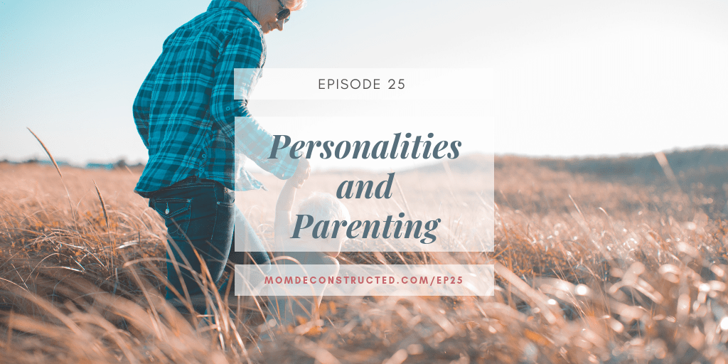 Episode 25: Personalities and Parenting