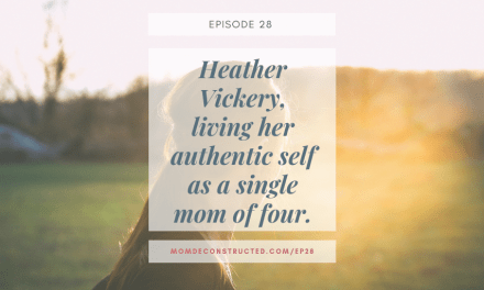 Episode 28: Heather Vickery, living her authentic self as a single mom of four.