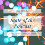 Episode 34: State of the Podcast