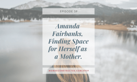 Episode 39: Amanda Fairbanks, Finding Space for Herself as a Mother
