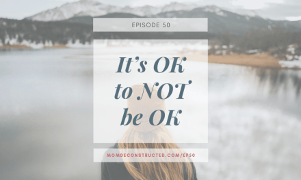Episode 50: It's OK to NOT be OK
